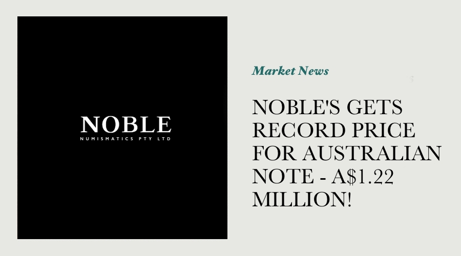 NOBLE'S GETS A WORLD RECORD PRICE FOR AN AUSTRALIAN NOTE - A$1.22 MILLION! main image